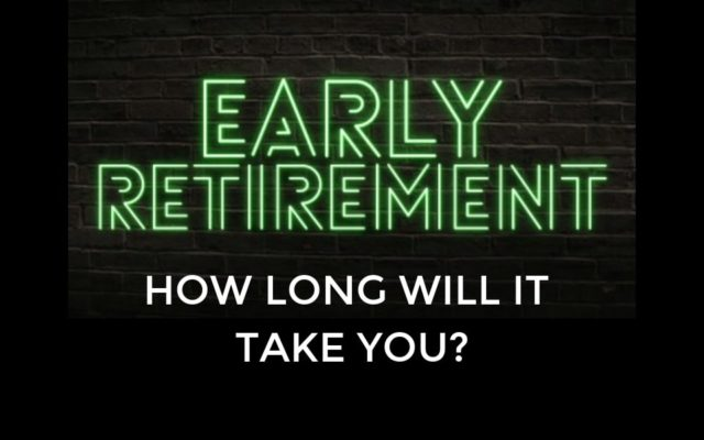 Early Retirement - How long will it take you to retire early