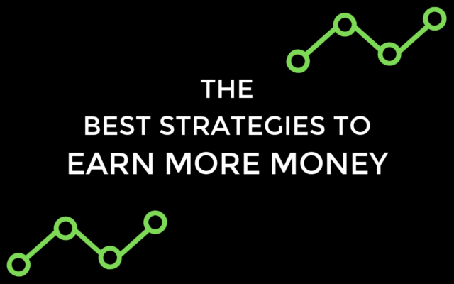 The Best Strategies To Earn More Money